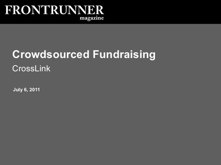 July 6, 2011 Crowdsourced Fundraising CrossLink