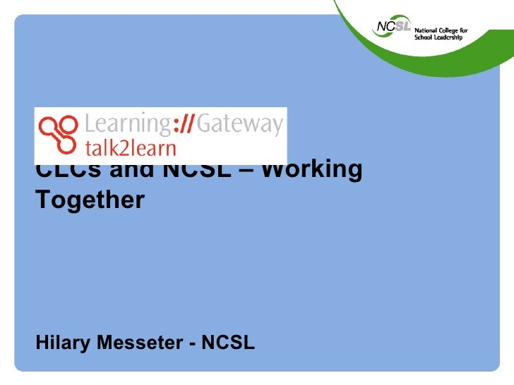 CLCs and NCSL – Working Together Hilary Messeter - NCSL