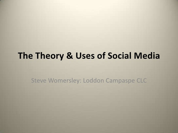 The Theory & Uses of Social Media   Steve Womersley: Loddon Campaspe CLC