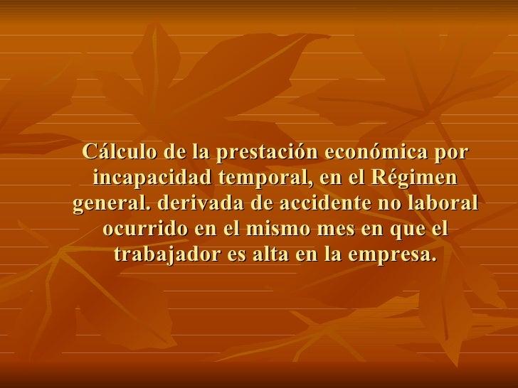 Cálculo de la prestación económica por incapacidad temporal, en el Régimen general. derivada de accidente no laboral ocurr...
