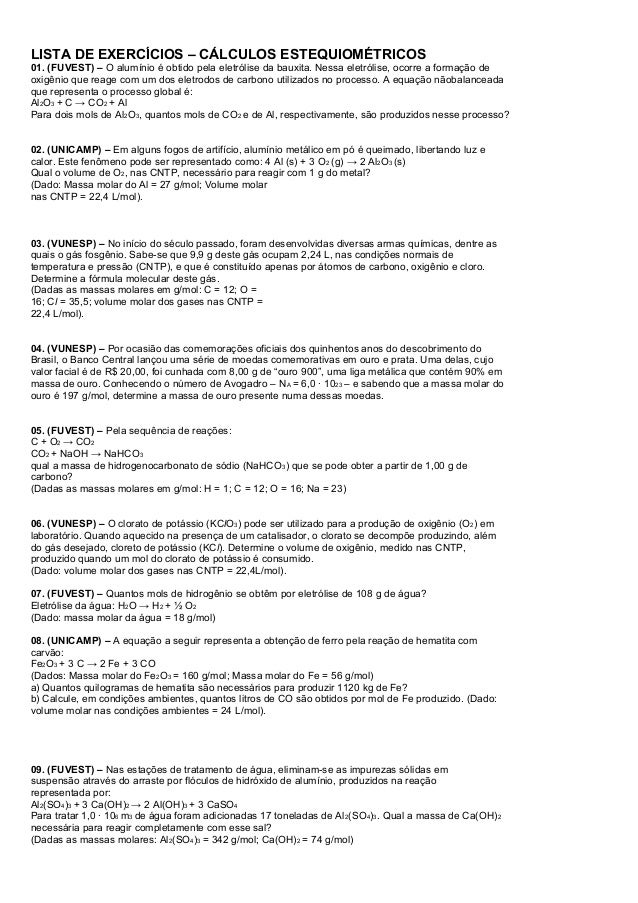 LISTA DE EXERCÍCIOS – CÁLCULOS ESTEQUIOMÉTRICOS 01. (FUVEST) – O alumínio é obtido pela eletrólise da bauxita. Nessa eletr...