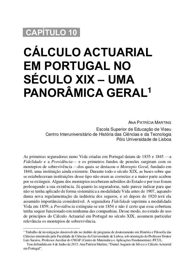 CAPÍTULO 10 CÁLCULO ACTUARIAL EM PORTUGAL NO SÉCULO XIX – UMA PANORÂMICA GERAL1 ANA PATRÍCIA MARTINS Escola Superior de Ed...