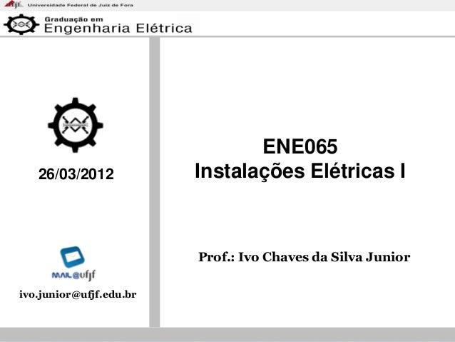 NR-10 Prof.: Ivo Chaves da Silva Junior ENE065 Instalações Elétricas I26/03/2012 ivo.junior@ufjf.edu.br