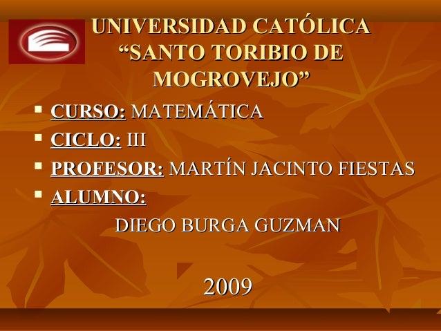 """UNIVERSIDAD CATÓLICAUNIVERSIDAD CATÓLICA """"SANTO TORIBIO DE""""SANTO TORIBIO DE MOGROVEJO""""MOGROVEJO""""  CURSO:CURSO: MATEMÁTICA..."""