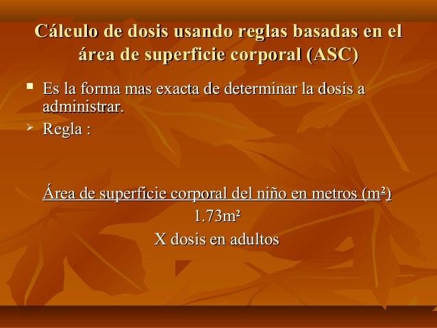 Cálculo de dosis usando reglas basadas en elCálculo de dosis usando reglas basadas en el área de superficie corporal (ASC)...