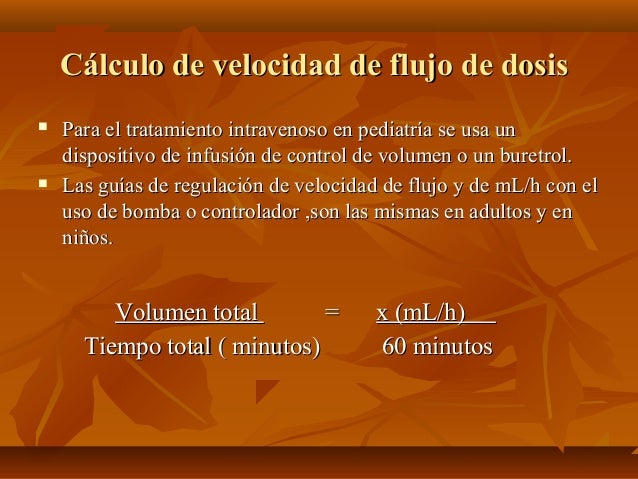 Cálculo de velocidad de flujo de dosisCálculo de velocidad de flujo de dosis  Para el tratamiento intravenoso en pediatrí...