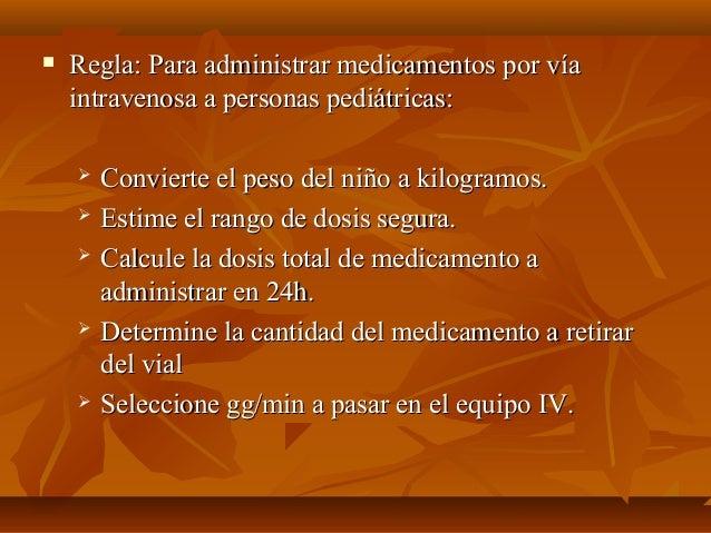  Regla: Para administrar medicamentos por víaRegla: Para administrar medicamentos por vía intravenosa a personas pediátri...