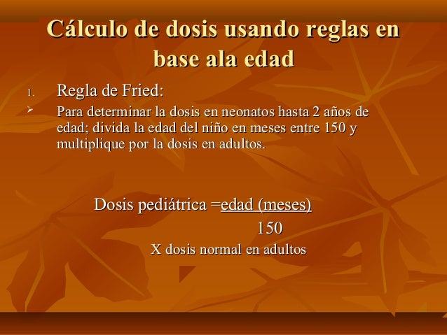 Cálculo de dosis usando reglas enCálculo de dosis usando reglas en base ala edadbase ala edad 1.1. Regla de Fried:Regla de...