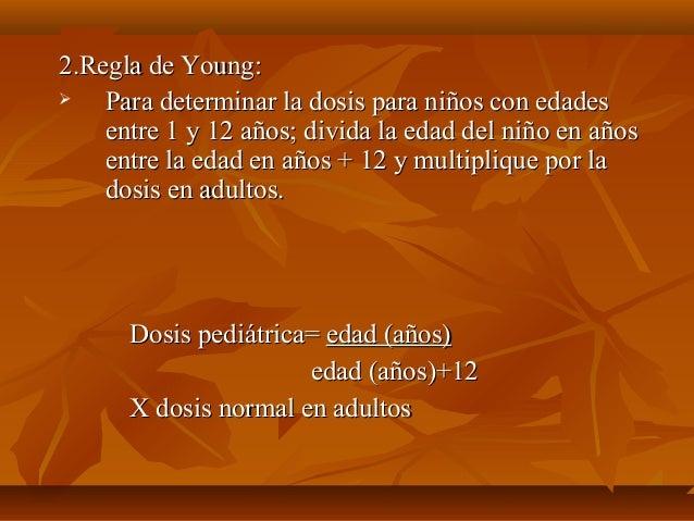 2.Regla de Young:2.Regla de Young:  Para determinar la dosis para niños con edadesPara determinar la dosis para niños con...