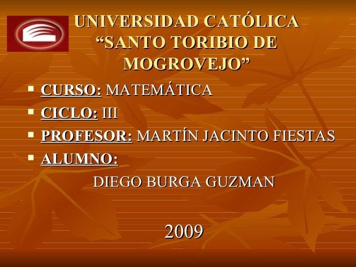 """UNIVERSIDAD CATÓLICA          """"SANTO TORIBIO DE             MOGROVEJO""""    CURSO: MATEMÁTICA    CICLO: III    PROFESOR: ..."""