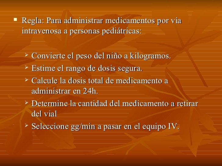    Regla: Para administrar medicamentos por vía     intravenosa a personas pediátricas:         Convierte el peso del ni...