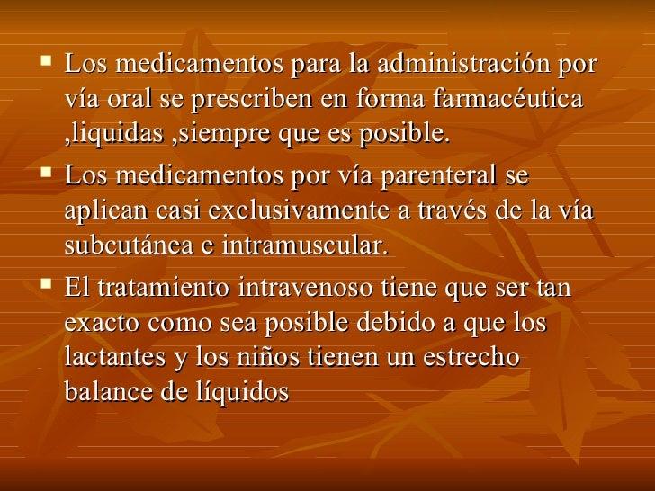    Los medicamentos para la administración por     vía oral se prescriben en forma farmacéutica     ,liquidas ,siempre qu...