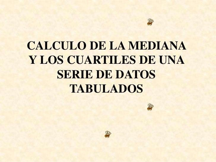 CALCULO DE LA MEDIANA Y LOS CUARTILES DE UNA SERIE DE DATOS TABULADOS<br />