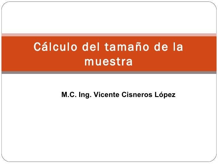 Cálculo del tamaño de la        muestra    M.C. Ing. Vicente Cisneros López