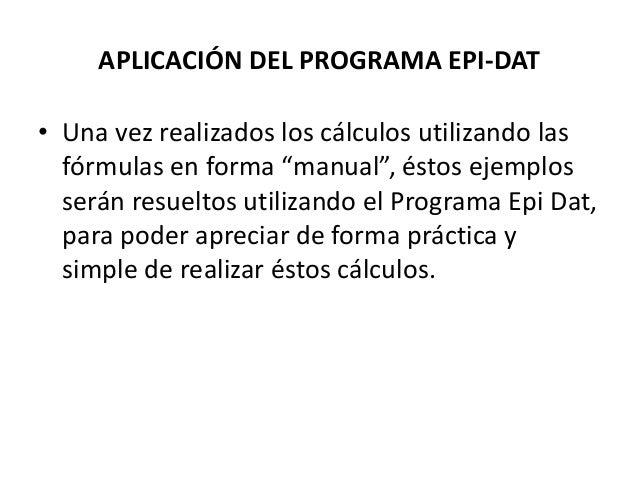 """APLICACIÓN DEL PROGRAMA EPI-DAT • Una vez realizados los cálculos utilizando las fórmulas en forma """"manual"""", éstos ejemplo..."""