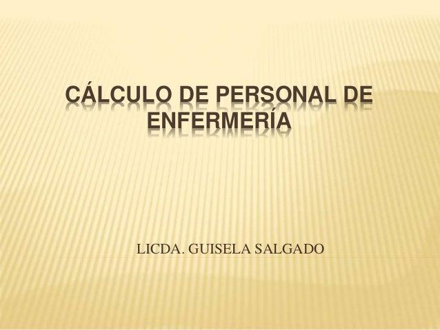 CÁLCULO DE PERSONAL DE ENFERMERÍA LICDA. GUISELA SALGADO