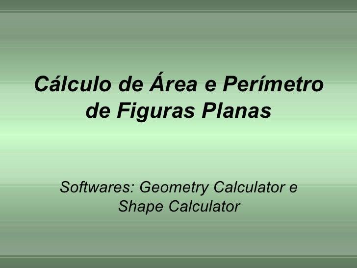 Cálculo de Área e Perímetro de Figuras Planas Softwares: Geometry Calculator e Shape Calculator