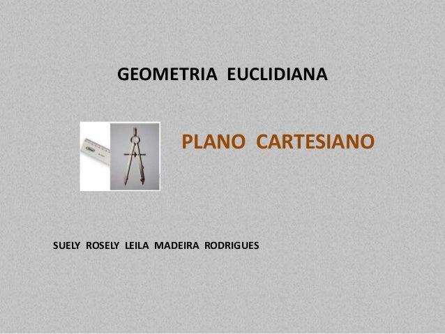 GEOMETRIA EUCLIDIANA PLANO CARTESIANO SUELY ROSELY LEILA MADEIRA RODRIGUES