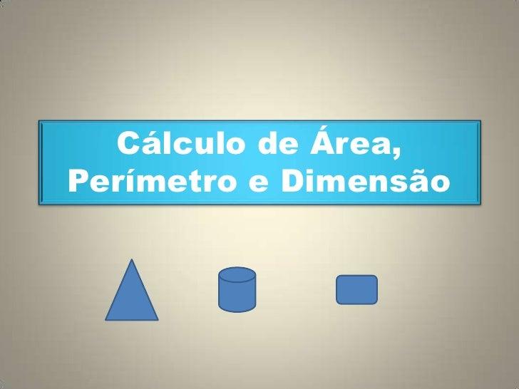Cálculo de Área, Perímetro e Dimensão<br />