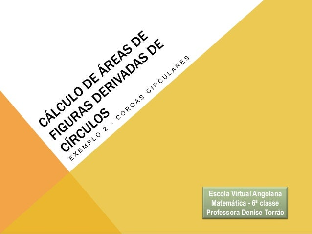 Escola Virtual Angolana Matemática - 6ª classe Professora Denise Torrão
