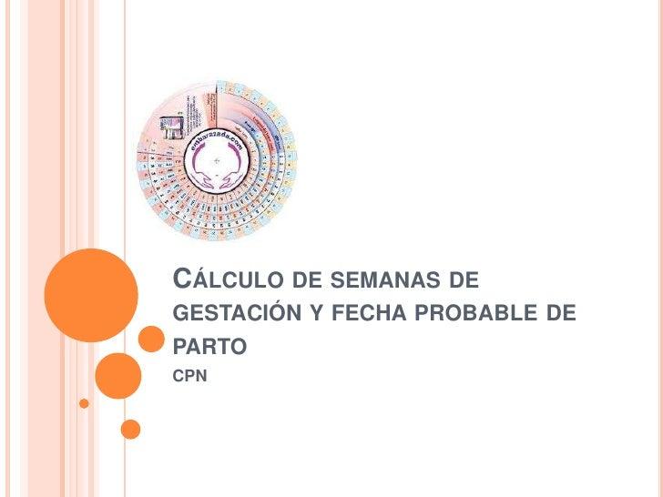 Cálculo de semanas de gestación y fecha probable de parto<br />CPN<br />