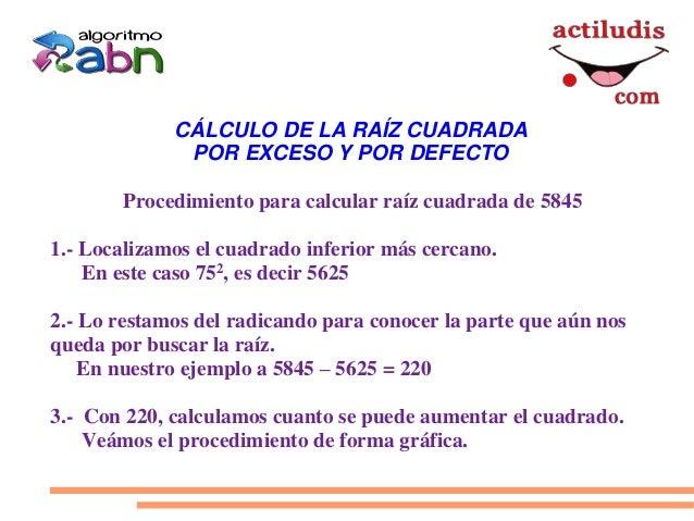 CÁLCULO DE LA RAÍZ CUADRADA              POR EXCESO Y POR DEFECTO       Procedimiento para calcular raíz cuadrada de 58451...