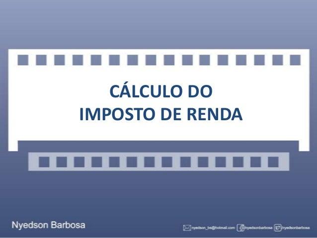 CÁLCULO DO IMPOSTO DE RENDA