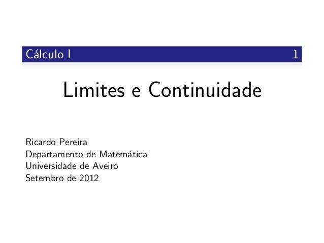 C´alculo I 1 Limites e Continuidade Ricardo Pereira Departamento de Matem´atica Universidade de Aveiro Setembro de 2012