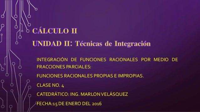 INTEGRACIÓN DE FUNCIONES RACIONALES POR MEDIO DE FRACCIONES PARCIALES: FUNCIONES RACIONALES PROPIAS E IMPROPIAS. CLASE NO....