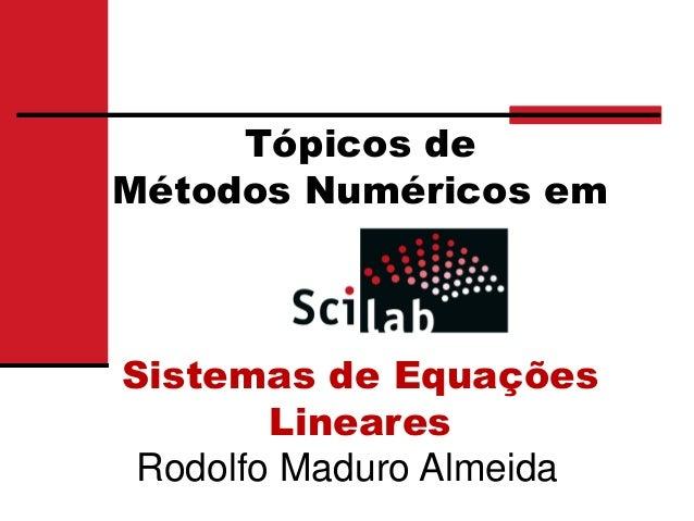 Tópicos deMétodos Numéricos emSistemas de EquaçõesLinearesRodolfo Maduro Almeida