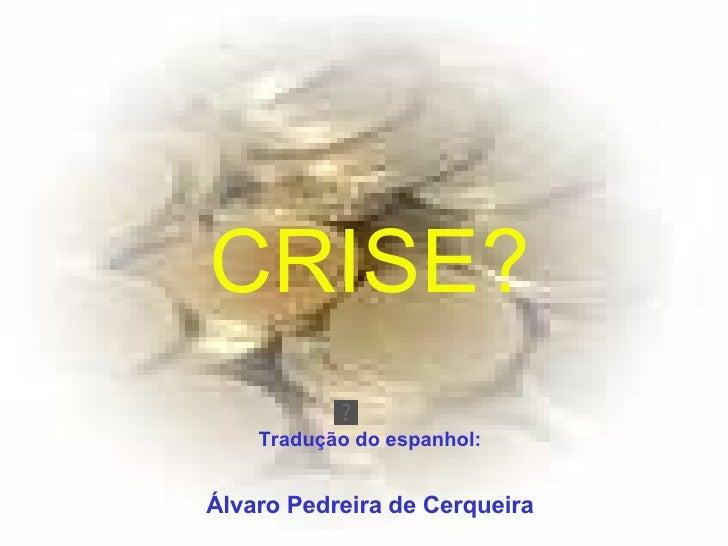 CRISE? Tradução do espanhol: Álvaro Pedreira de Cerqueira