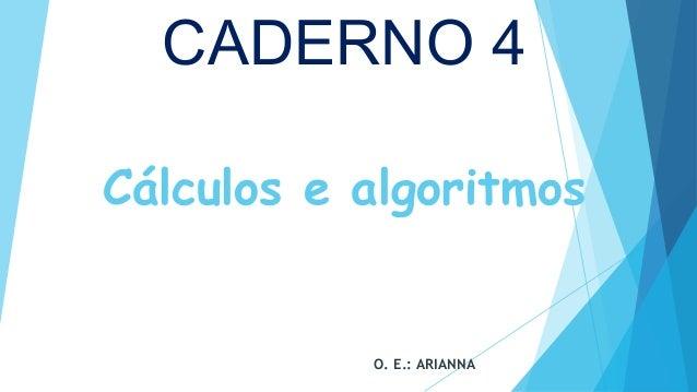 Cálculos e algoritmos O. E.: ARIANNA CADERNO 4