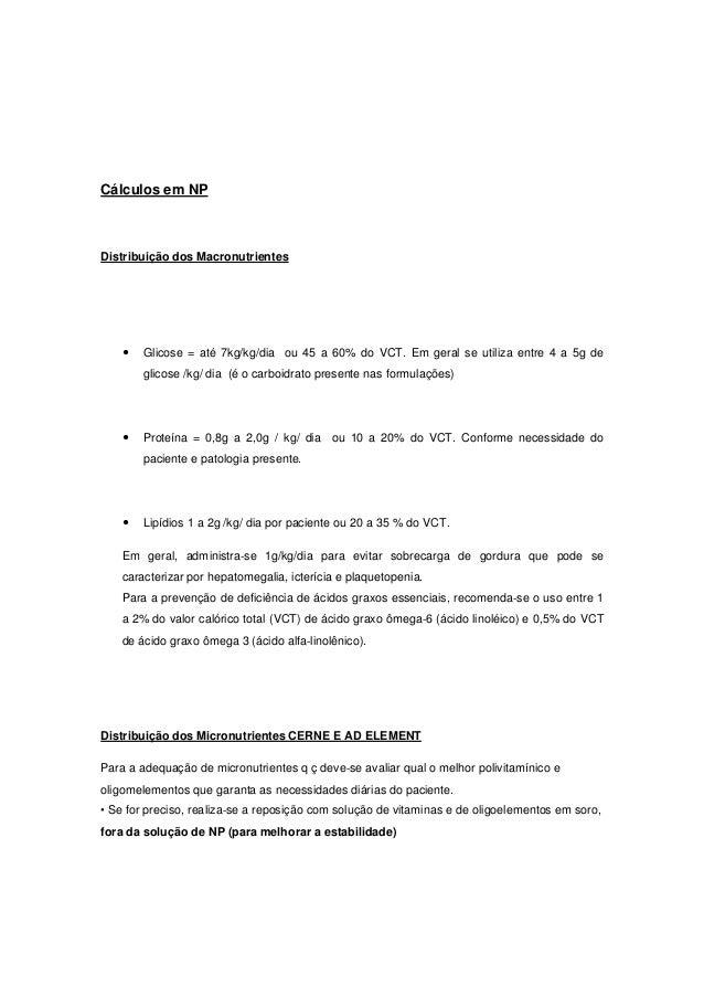 Cálculos em NP Distribuição dos Macronutrientes Glicose = até 7kg/kg/dia ou 45 a 60% do VCT. Em geral se utiliza entre 4 a...