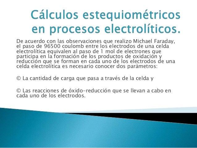 De acuerdo con las observaciones que realizo Michael Faraday, el paso de 96500 coulomb entre los electrodos de una celda e...