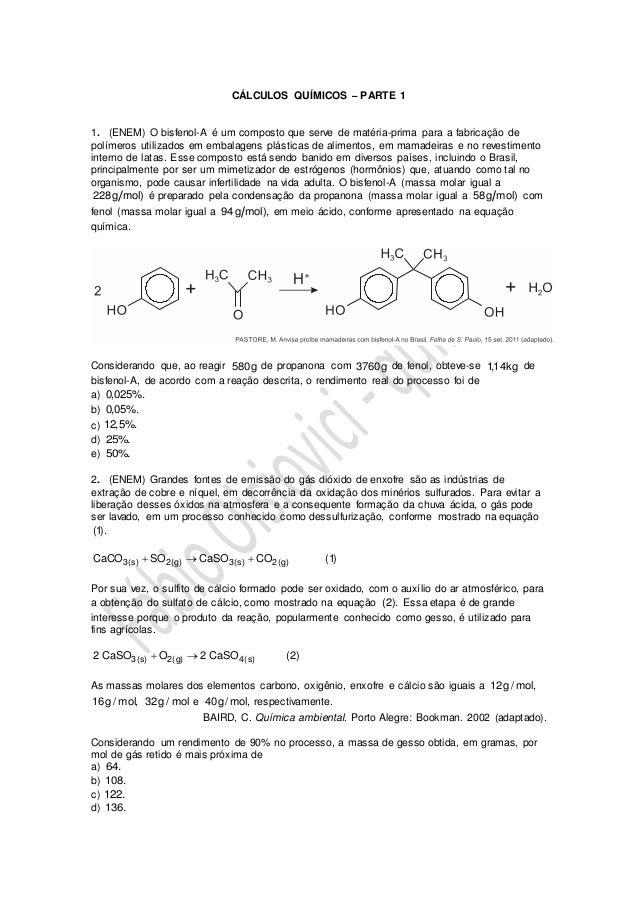 CÁLCULOS QUÍMICOS – PARTE 1 1. (ENEM) O bisfenol-A é um composto que serve de matéria-prima para a fabricação de polímeros...