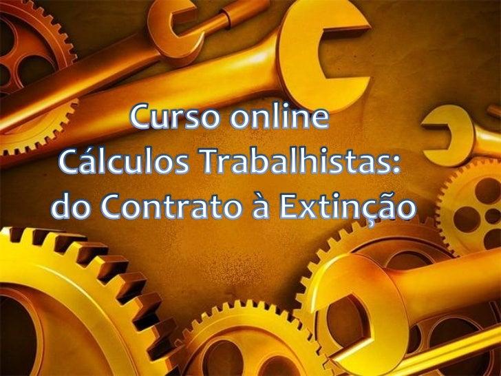 IntroduçãoO estudo dos cálculos trabalhistas possui várias utilidades para oadvogado e para qualquer outro profissional de...