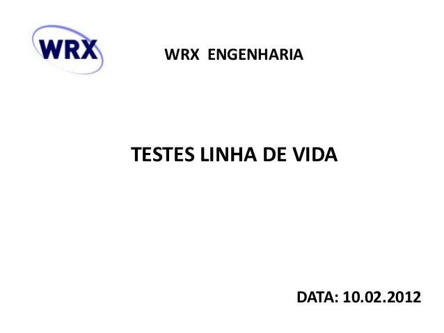 WRX ENGENHARIA TESTES LINHA DE VIDA DATA: 10.02.2012
