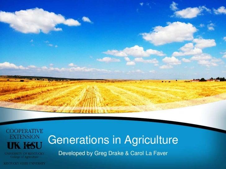 Generations in Agriculture<br />Developed by Greg Drake & Carol La Faver<br />