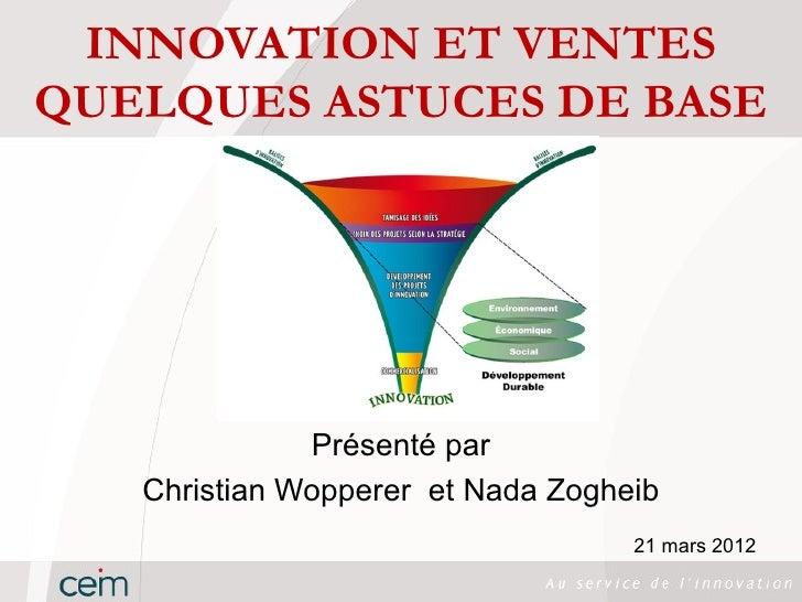 INNOVATION ET VENTESQUELQUES ASTUCES DE BASE              Présenté par   Christian Wopperer et Nada Zogheib               ...