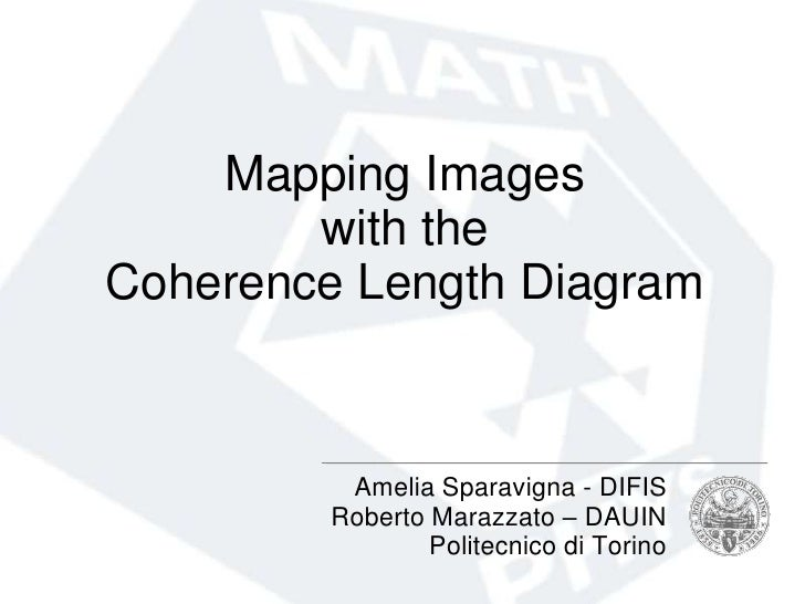 Mapping Images         with the Coherence Length Diagram              Amelia Sparavigna - DIFIS          Roberto Marazzato...