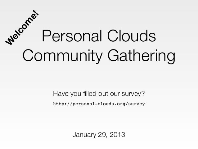 e!  m        Personal Clouds co elW      Community Gathering           Have you filled out our survey?           http://per...