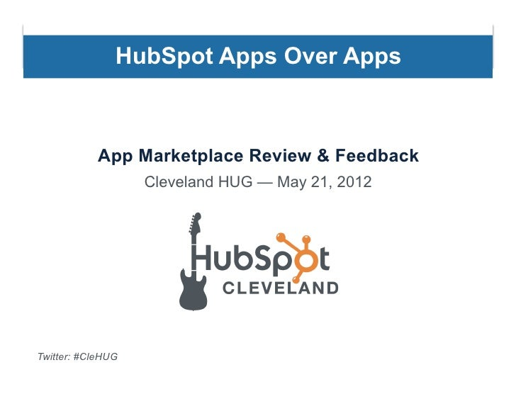 HubSpot Apps Over Apps            App Marketplace Review & Feedback                   Cleveland HUG — May 21, 2012Twitter:...