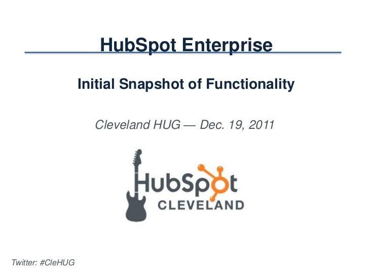 HubSpot Enterprise                   Initial Snapshot of Functionality                     Cleveland HUG — Dec. 19, 2011Tw...