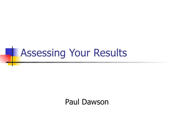 Assessing Your Results Paul Dawson