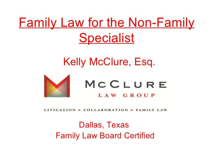 Family Law for the Non-Family Specialist Kelly McClure, Esq . Dallas, Texas  Family Law Board Certified