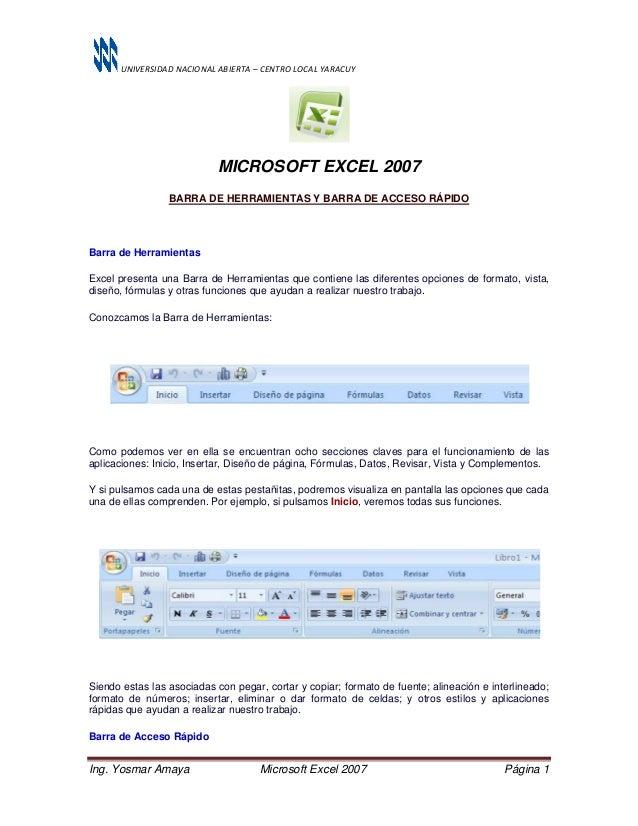 UNIVERSIDAD NACIONAL ABIERTA – CENTRO LOCAL YARACUY Ing. Yosmar Amaya Microsoft Excel 2007 Página 1 MICROSOFT EXCEL 2007 B...