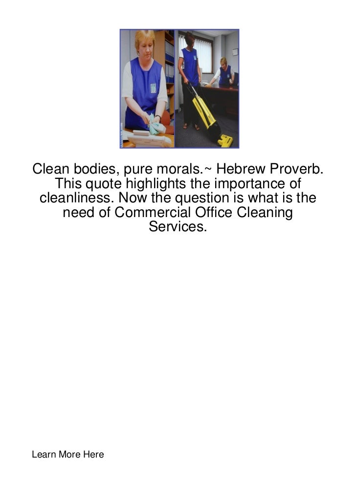 Clean bodies, pure morals.~ Hebrew Proverb.    This quote highlights the importance of cleanliness. Now the question is wh...