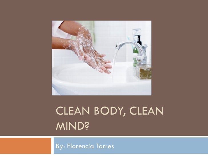 CLEAN BODY, CLEAN MIND? By: Florencia Torres