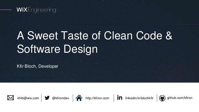 A Sweet Taste of Clean Code & Software Design Kfir Bloch, Developer linkedin/in/blochkfir github.com/kfiron@kfirondevkfirb...