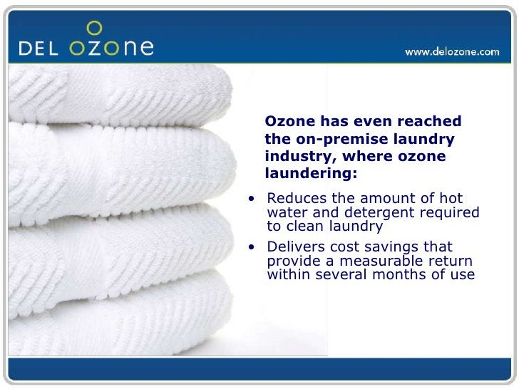 Ozone has even reached the on-premise laundry industry, where ozone laundering:<br /><ul><li>Reduces the amount of hot wat...